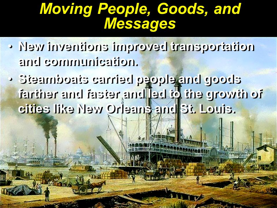 Moving People, Goods, and Messages New inventions improved transportation and communication.