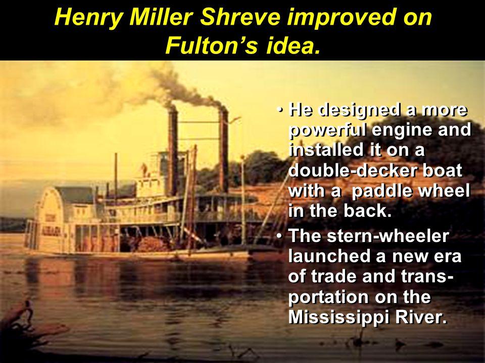 Henry Miller Shreve improved on Fulton's idea.