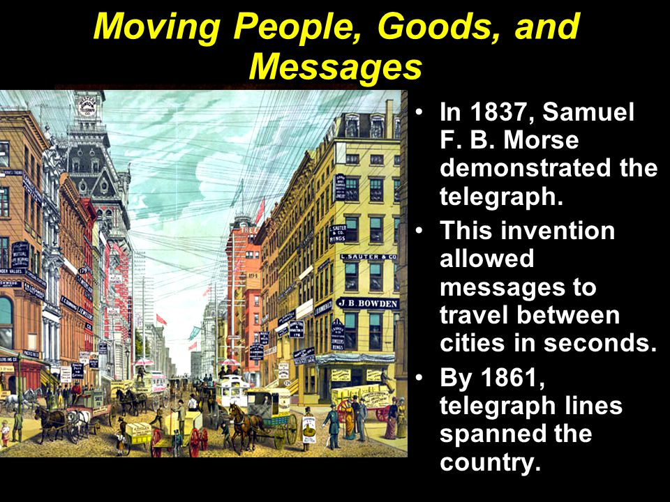 Moving People, Goods, and Messages In 1837, Samuel F.