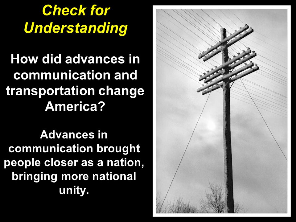 How did advances in communication and transportation change America.