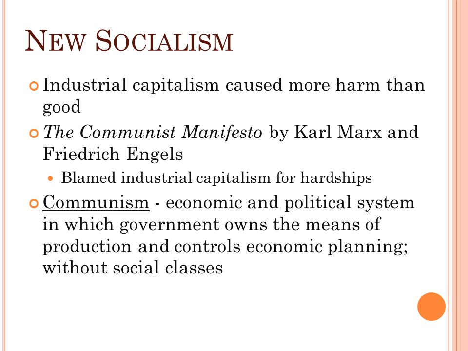 N EW S OCIALISM Industrial capitalism caused more harm than good The Communist Manifesto by Karl Marx and Friedrich Engels Blamed industrial capitalis
