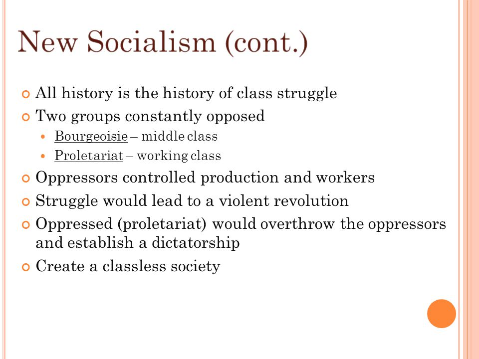 All history is the history of class struggle Two groups constantly opposed Bourgeoisie – middle class Proletariat – working class Oppressors controlle