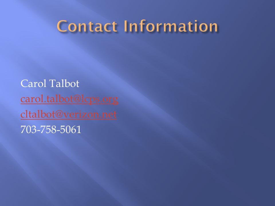 Carol Talbot carol.talbot@lcps.org cltalbot@verizon.net 703-758-5061