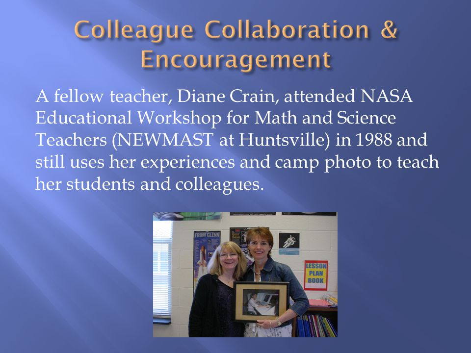 A fellow teacher, Diane Crain, attended NASA Educational Workshop for Math and Science Teachers (NEWMAST at Huntsville) in 1988 and still uses her experiences and camp photo to teach her students and colleagues.
