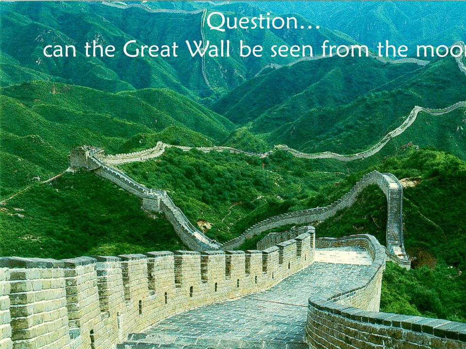Question… can the Great Wall be seen from the moon