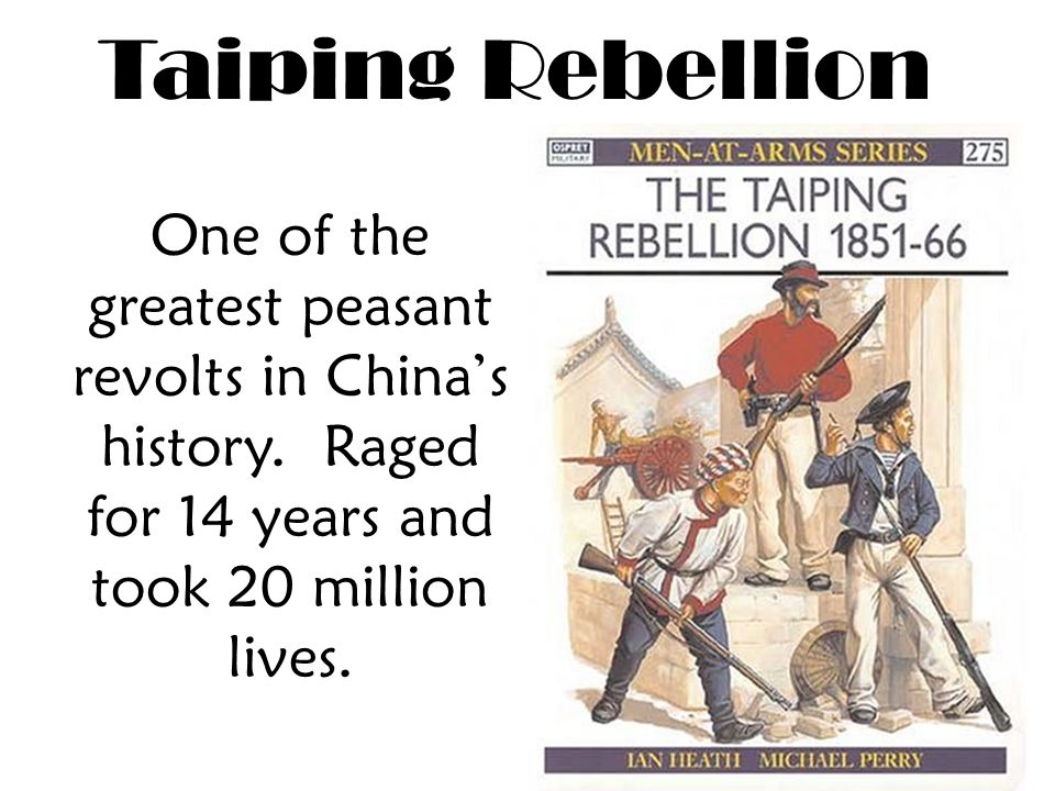 Taiping Rebellion One of the greatest peasant revolts in China's history.
