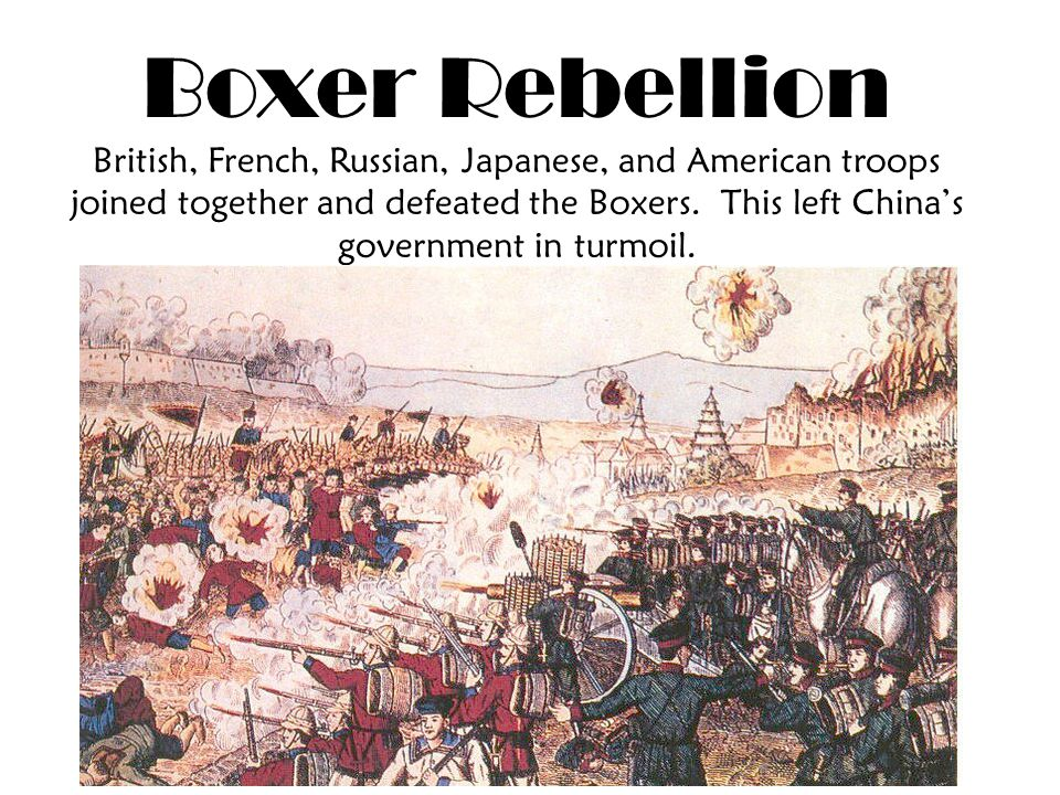 Boxer Rebellion British, French, Russian, Japanese, and American troops joined together and defeated the Boxers.