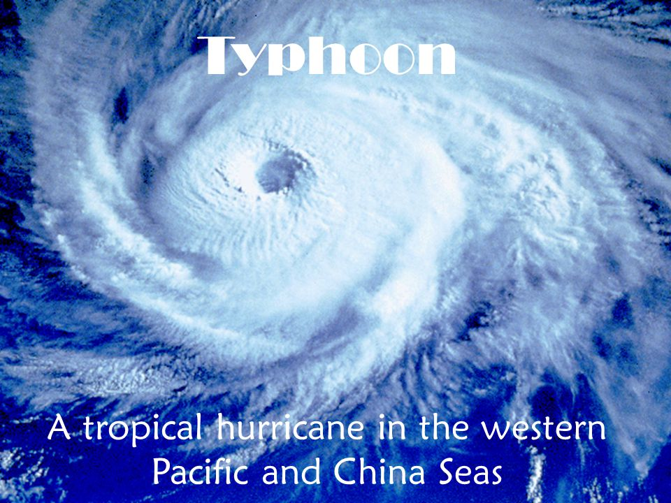 Typhoon A tropical hurricane in the western Pacific and China Seas