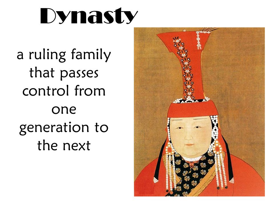 Dynasty a ruling family that passes control from one generation to the next