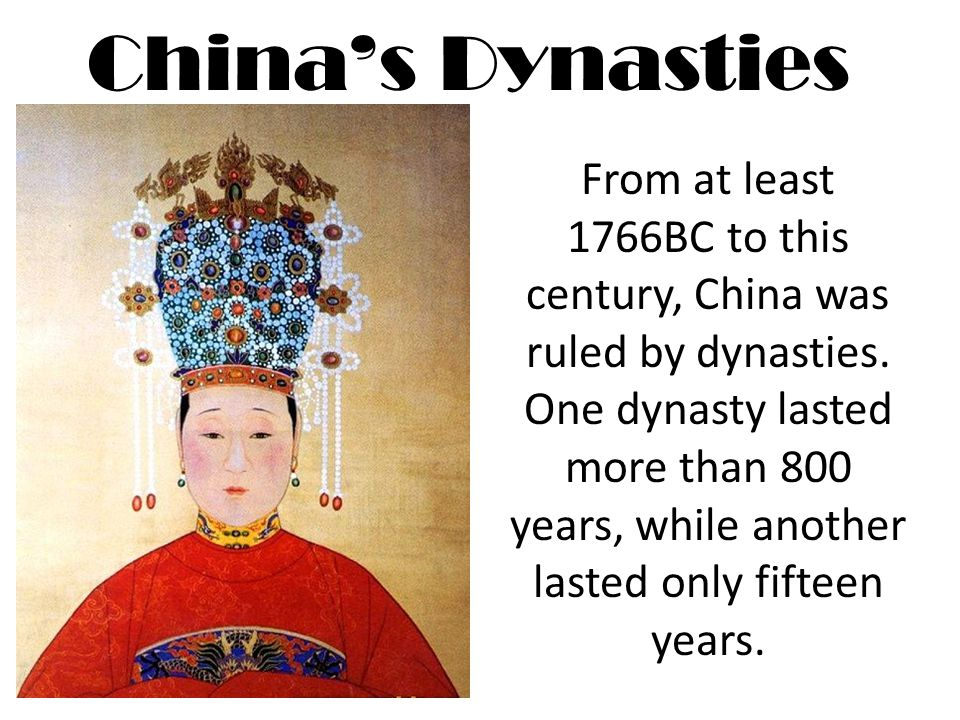 China's Dynasties From at least 1766BC to this century, China was ruled by dynasties.