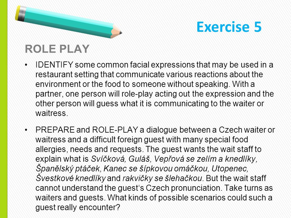 ROLE PLAY IDENTIFY some common facial expressions that may be used in a restaurant setting that communicate various reactions about the environment or