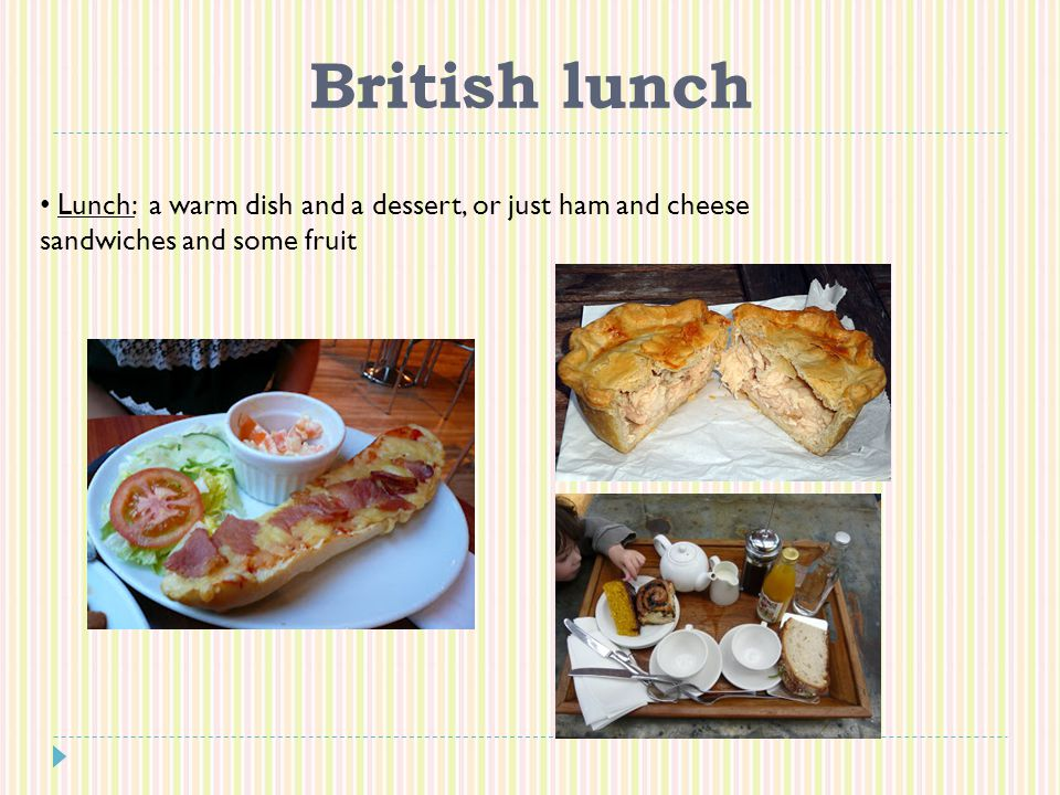 British lunch Lunch: a warm dish and a dessert, or just ham and cheese sandwiches and some fruit