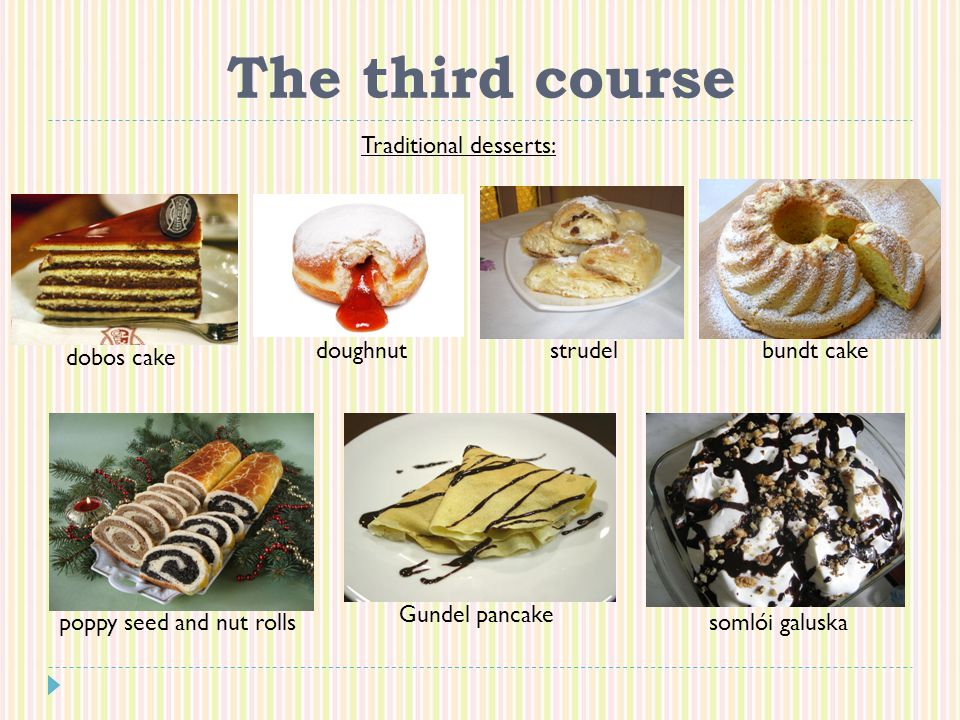 The third course Traditional desserts: dobos cake doughnutstrudelbundt cake poppy seed and nut rolls Gundel pancake somlói galuska