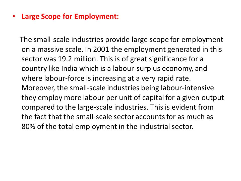 Large Production: The small-scale industries also contribute a sizeable amount to the industrial output of the country.