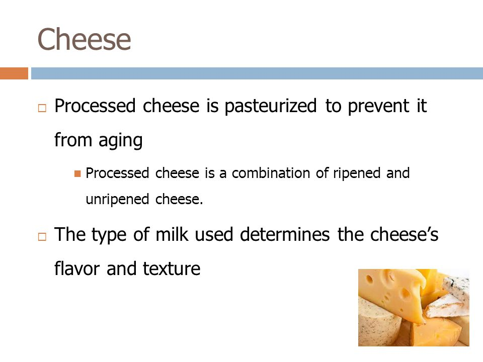 Cheese  Processed cheese is pasteurized to prevent it from aging Processed cheese is a combination of ripened and unripened cheese.
