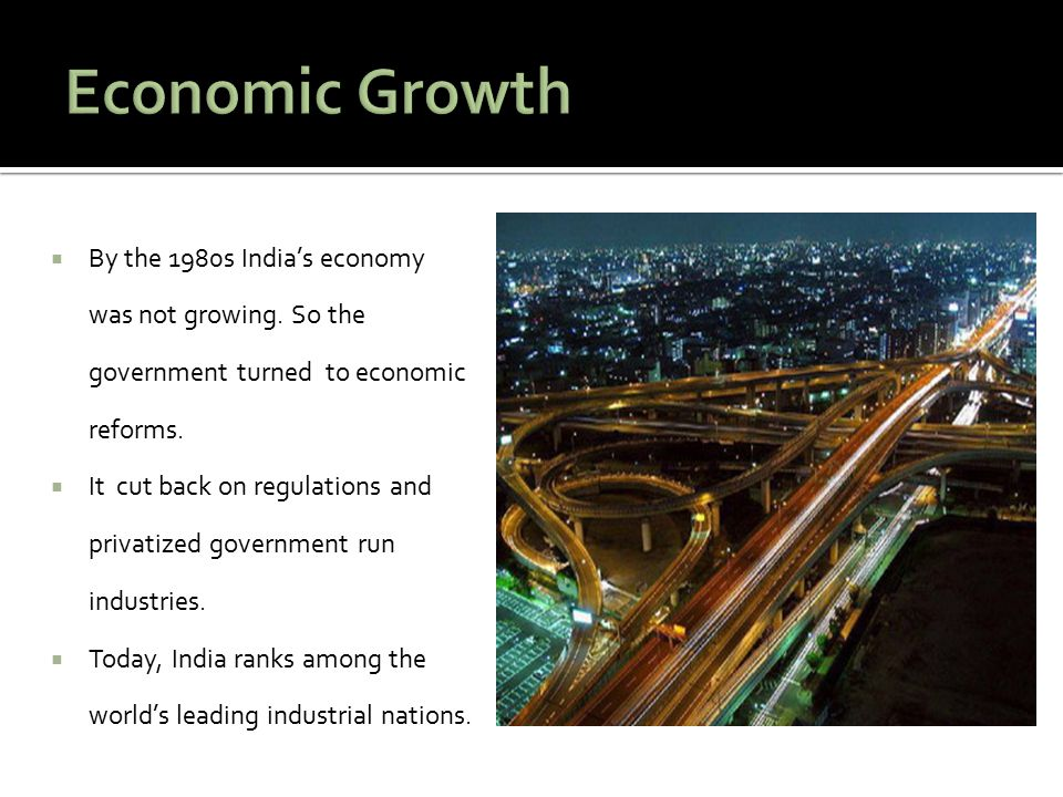  By the 1980s India's economy was not growing. So the government turned to economic reforms.  It cut back on regulations and privatized government r
