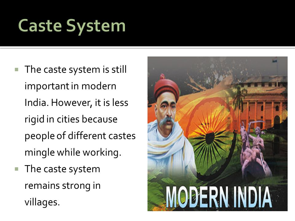  The caste system is still important in modern India. However, it is less rigid in cities because people of different castes mingle while working. 