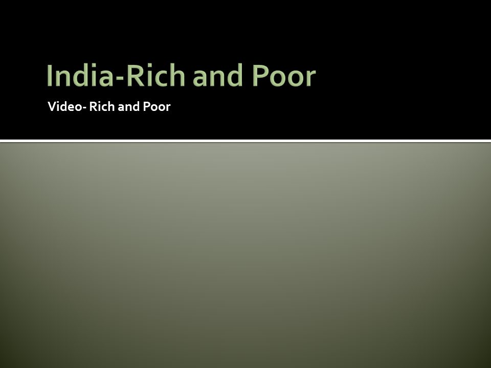 Video- Rich and Poor