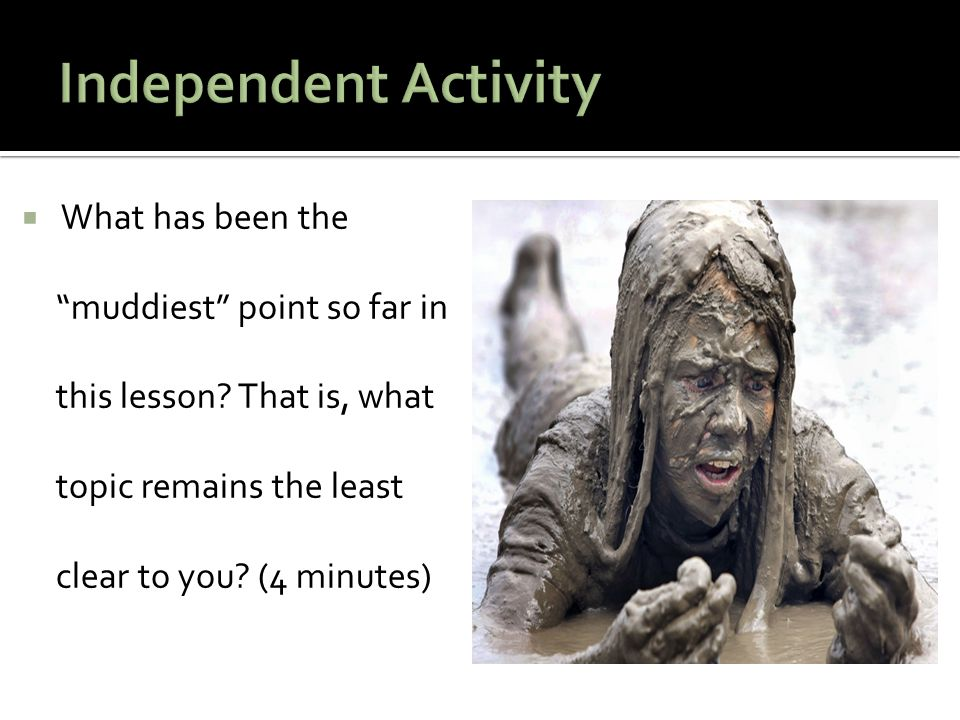 " What has been the ""muddiest"" point so far in this lesson? That is, what topic remains the least clear to you? (4 minutes)"