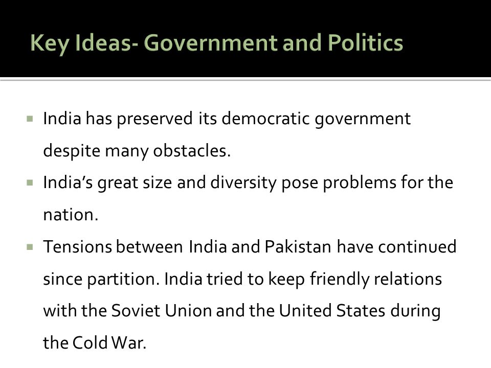  India has preserved its democratic government despite many obstacles.  India's great size and diversity pose problems for the nation.  Tensions be