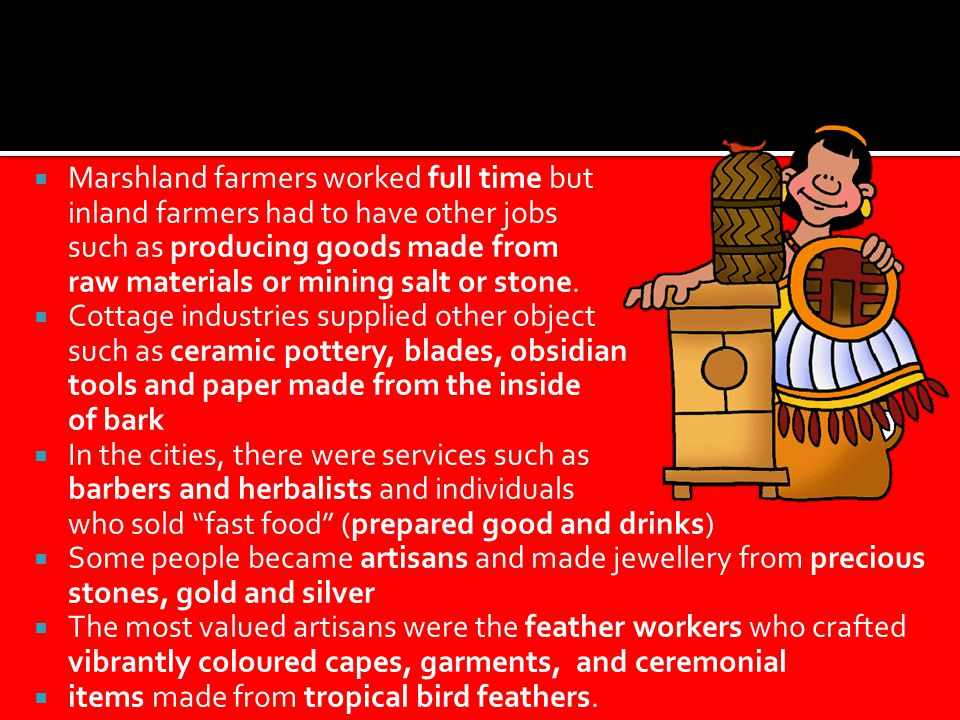 Marshland farmers worked full time but inland farmers had to have other jobs such as producing goods made from raw materials or mining salt or stone.
