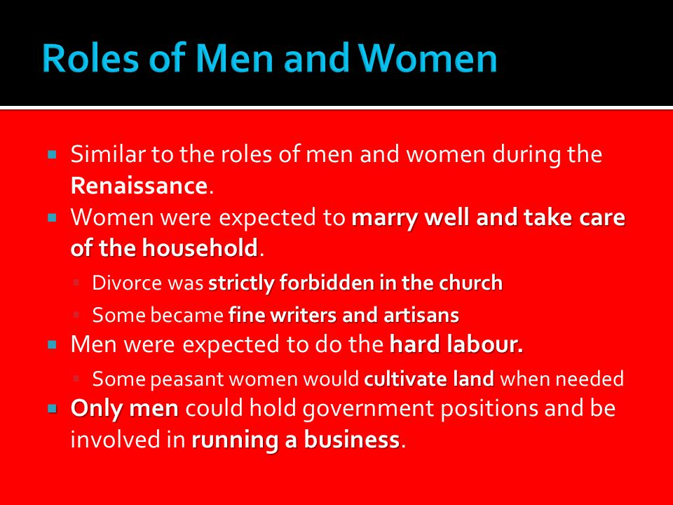  Similar to the roles of men and women during the Renaissance.