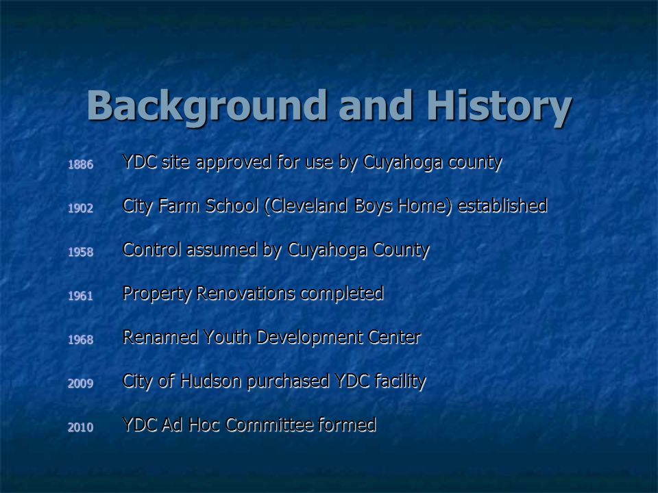 Background and History 1886 YDC site approved for use by Cuyahoga county 1902 City Farm School (Cleveland Boys Home) established 1958 Control assumed
