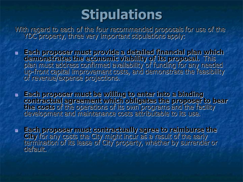 Stipulations With regard to each of the four recommended proposals for use of the YDC property, three very important stipulations apply: Each proposer