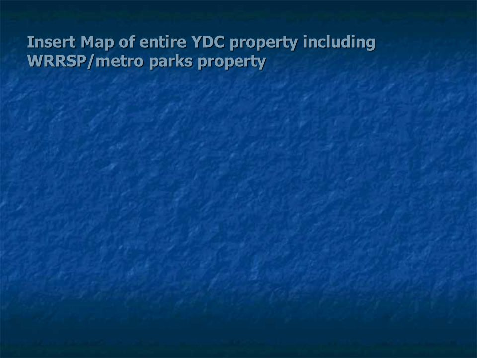 Insert Map of entire YDC property including WRRSP/metro parks property