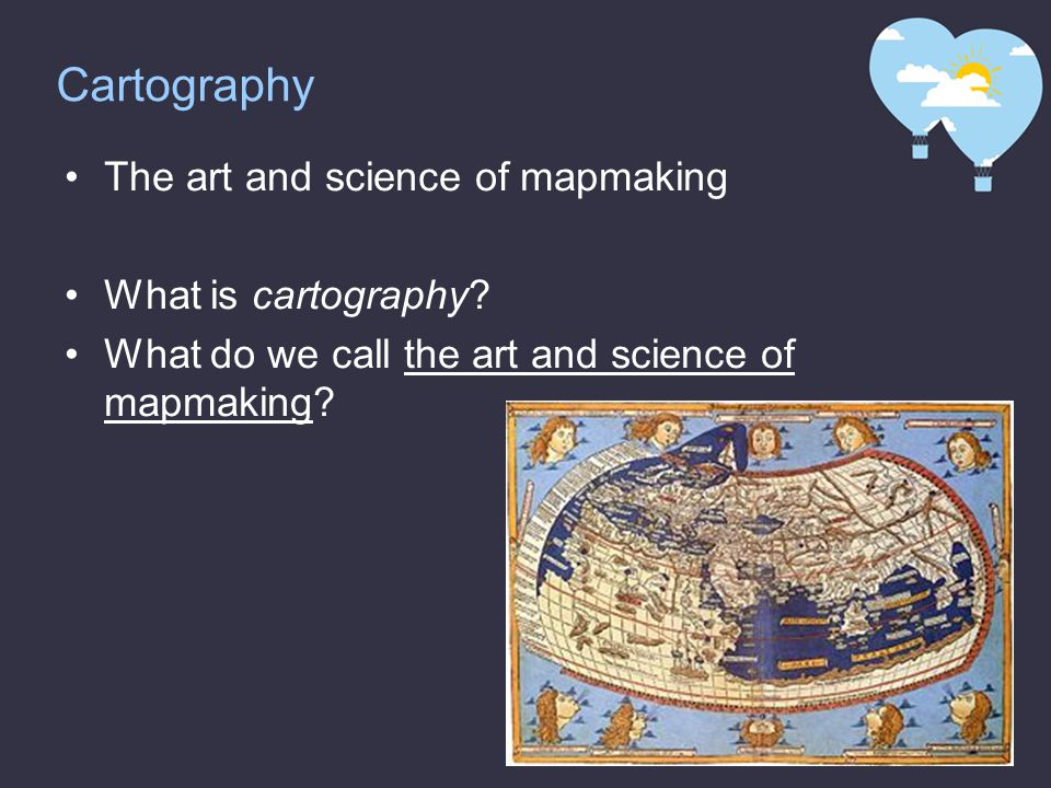 Cartography The art and science of mapmaking What is cartography.