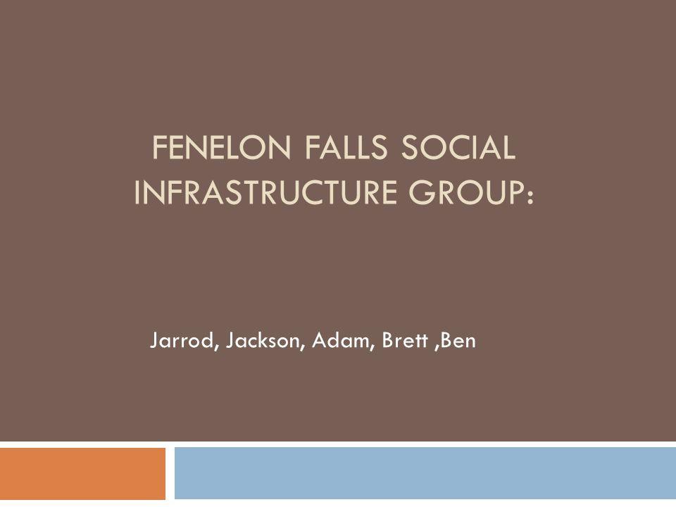 FENELON FALLS SOCIAL INFRASTRUCTURE GROUP: Jarrod, Jackson, Adam, Brett,Ben