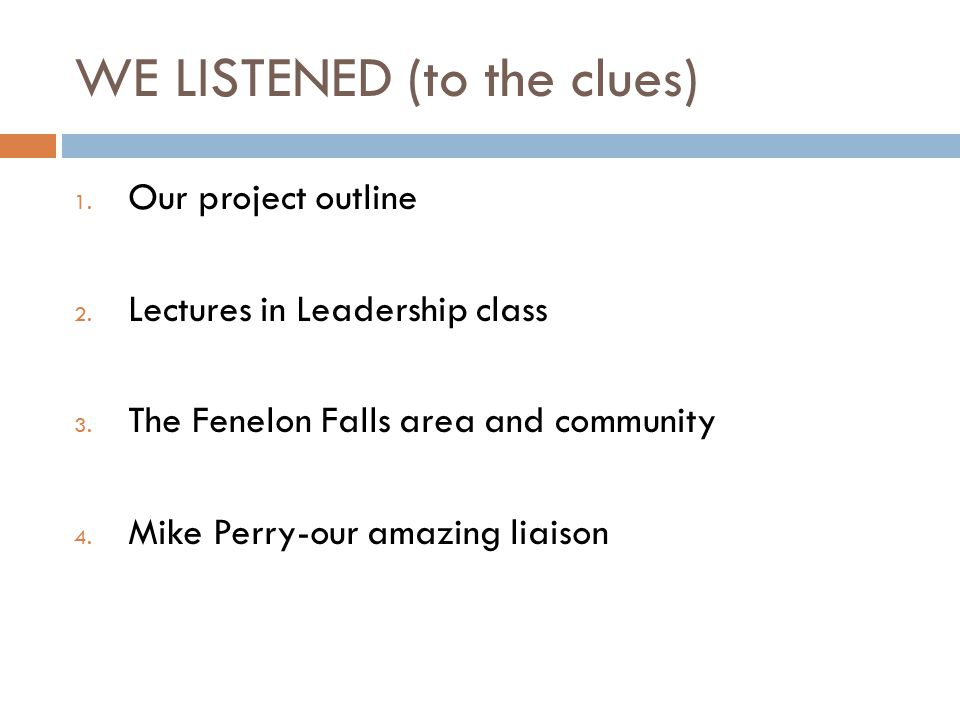 WE LISTENED (to the clues) 1. Our project outline 2.