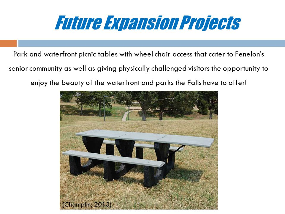 Future Expansion Projects Park and waterfront picnic tables with wheel chair access that cater to Fenelon's senior community as well as giving physically challenged visitors the opportunity to enjoy the beauty of the waterfront and parks the Falls have to offer.