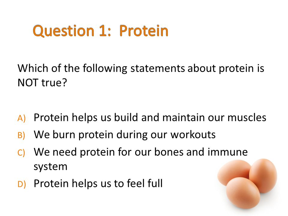 B) We burn protein during our workouts (10 points)