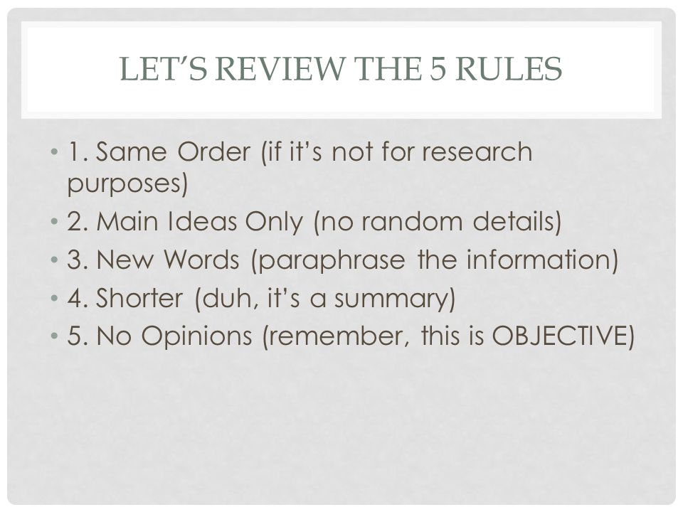 LET'S REVIEW THE 5 RULES 1. Same Order (if it's not for research purposes) 2. Main Ideas Only (no random details) 3. New Words (paraphrase the informa