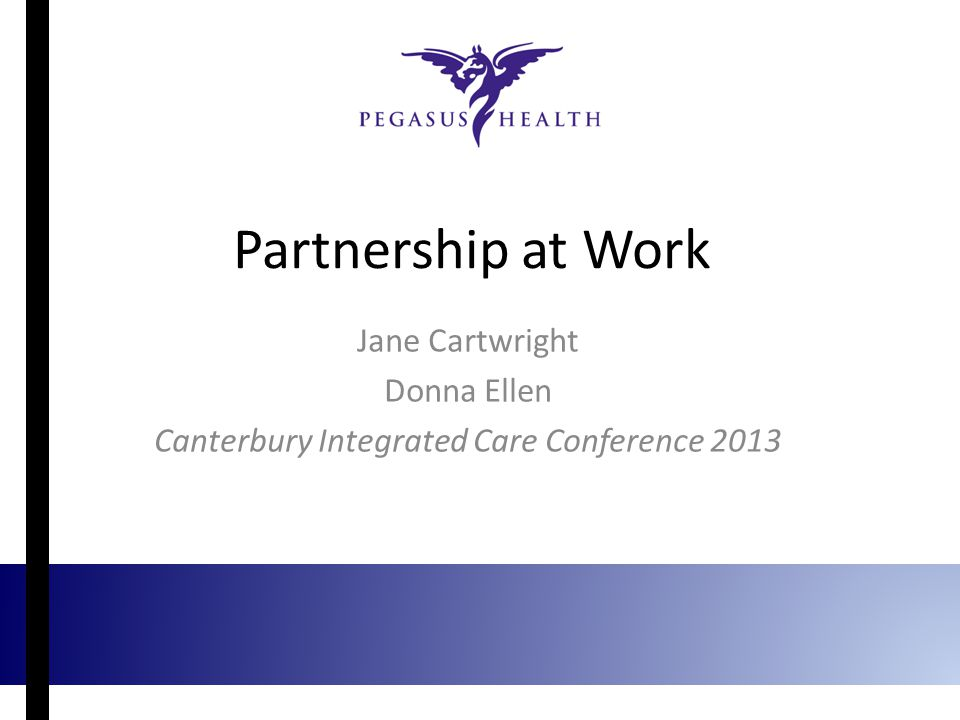 Partnership at Work Jane Cartwright Donna Ellen Canterbury Integrated Care Conference 2013