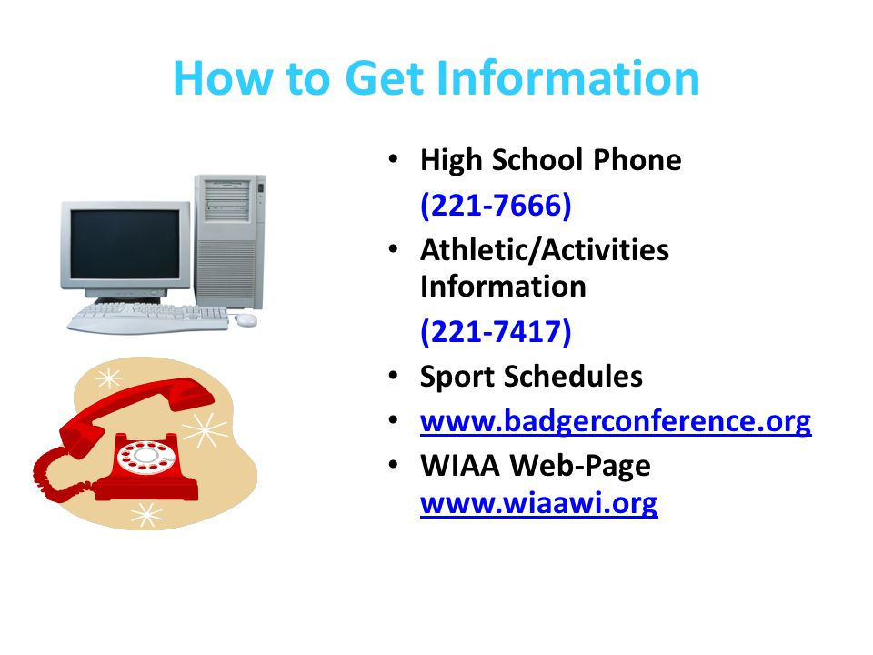 How to Get Information High School Phone (221-7666) Athletic/Activities Information (221-7417) Sport Schedules www.badgerconference.org WIAA Web-Page www.wiaawi.org www.wiaawi.org