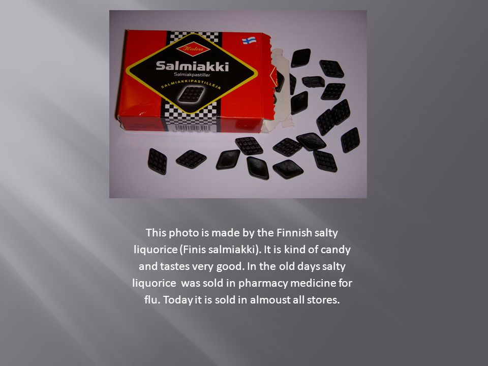 This photo is made by the Finnish salty liquorice (Finis salmiakki).
