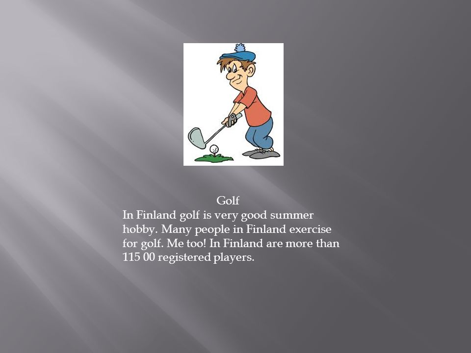Golf In Finland golf is very good summer hobby.Many people in Finland exercise for golf.