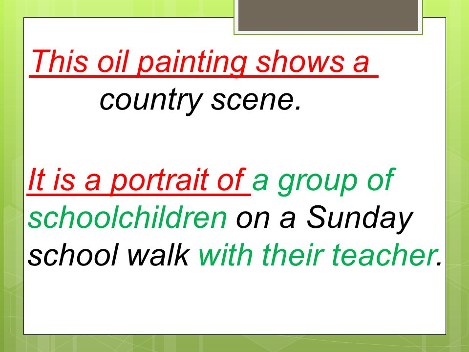 This oil painting shows a country scene. It is a portrait of a group of schoolchildren on a Sunday school walk with their teacher.
