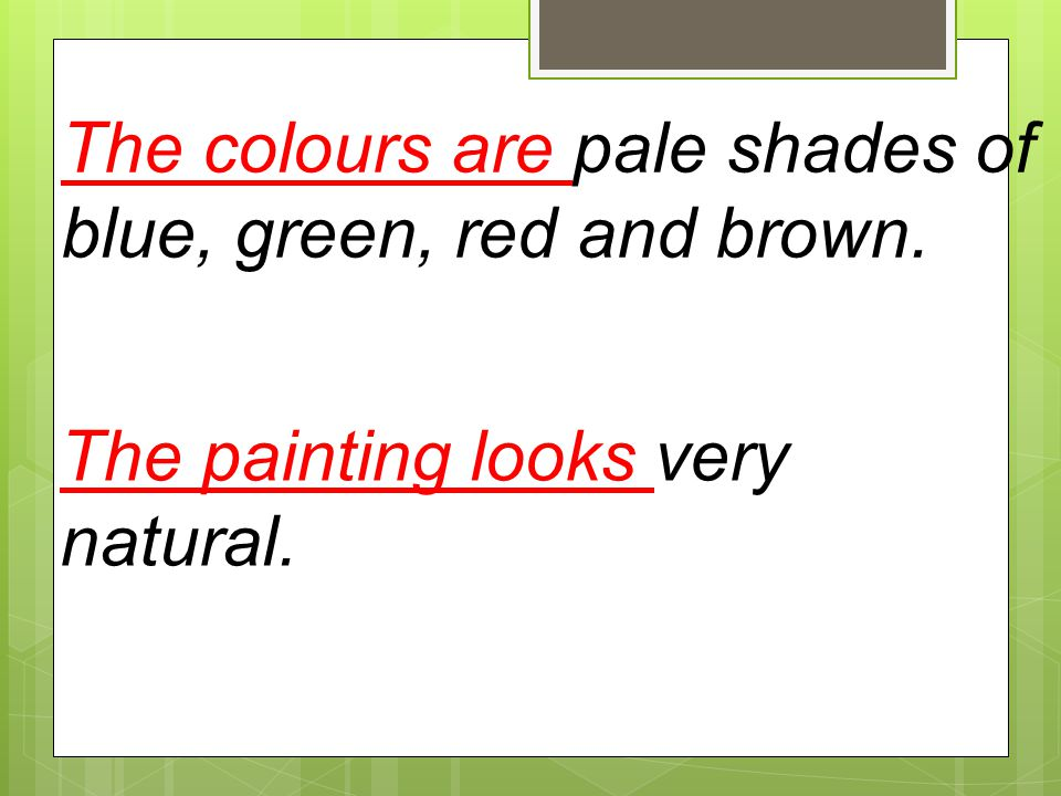The colours are pale shades of blue, green, red and brown. The painting looks very natural.