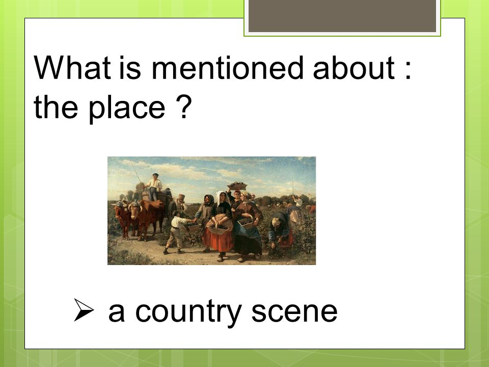 What is mentioned about : the place ?  a country scene