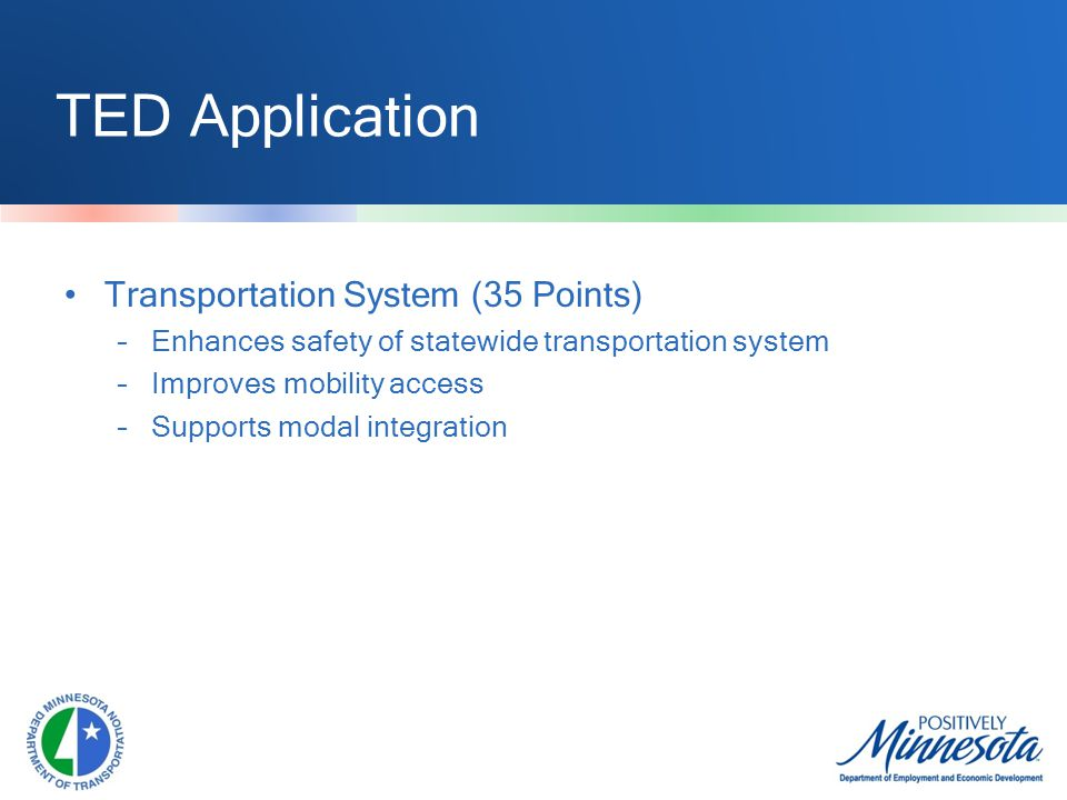 TED Application Transportation System (35 Points) –Enhances safety of statewide transportation system –Improves mobility access –Supports modal integration
