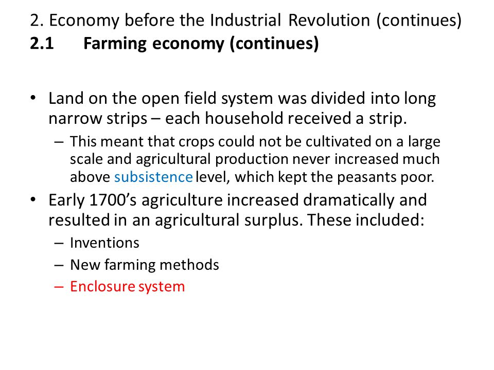 2. Economy before the Industrial Revolution (continues) 2.1 Farming economy (continues) Land on the open field system was divided into long narrow str