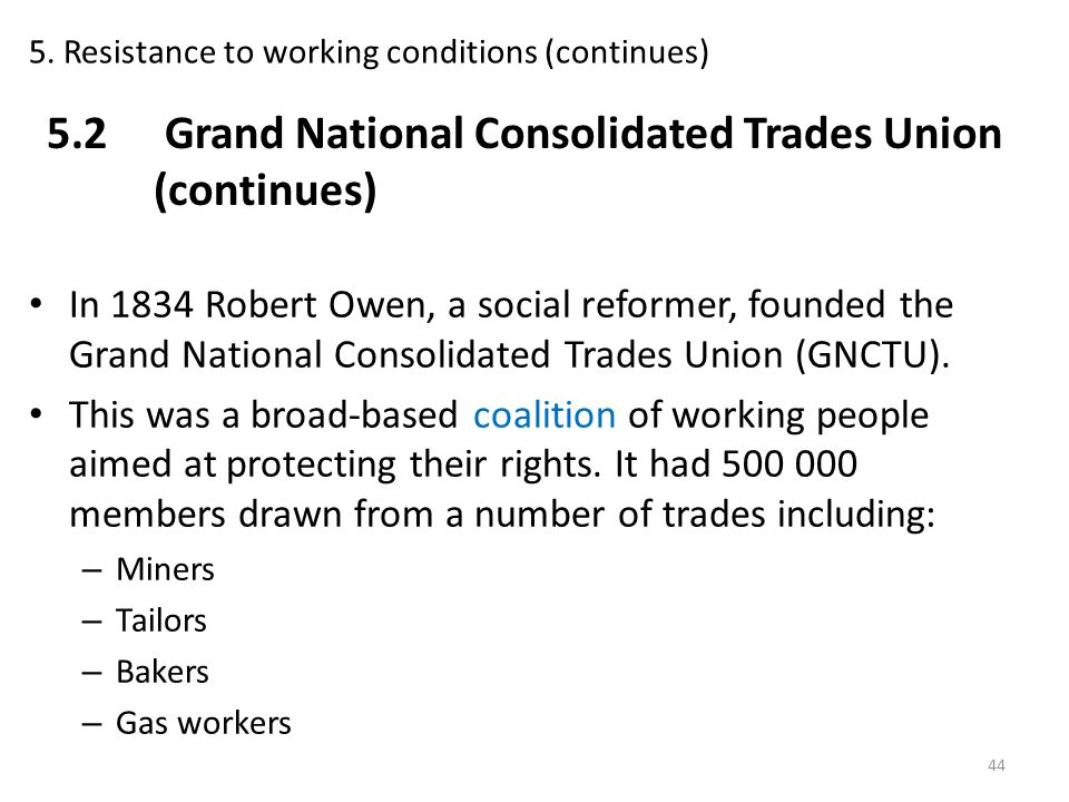 In 1834 Robert Owen, a social reformer, founded the Grand National Consolidated Trades Union (GNCTU). This was a broad-based coalition of working peop