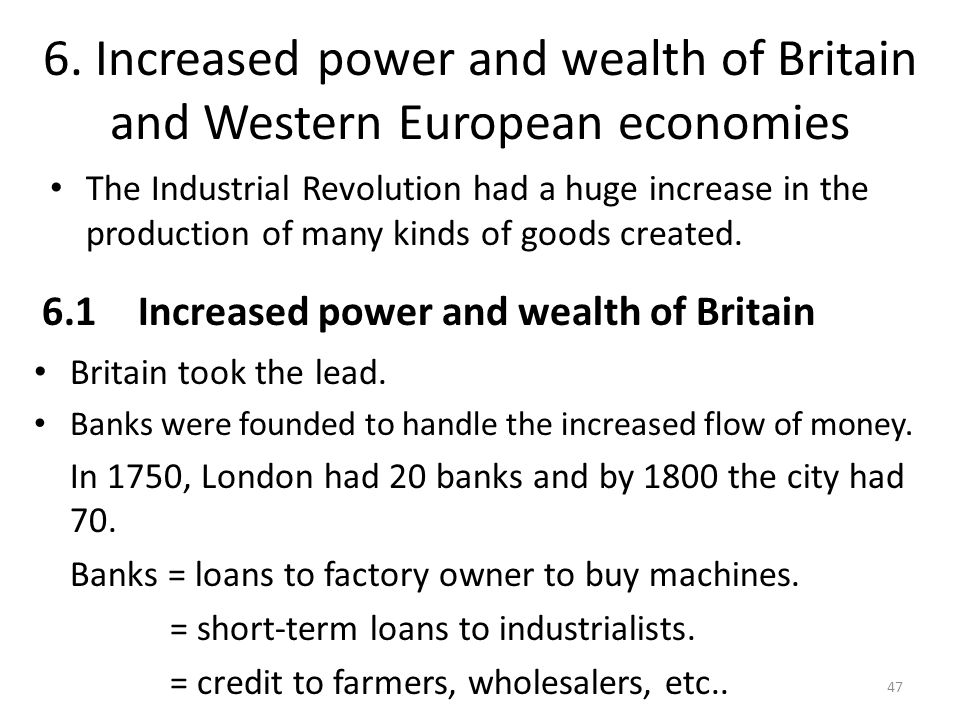 The Industrial Revolution had a huge increase in the production of many kinds of goods created. 6. Increased power and wealth of Britain and Western E