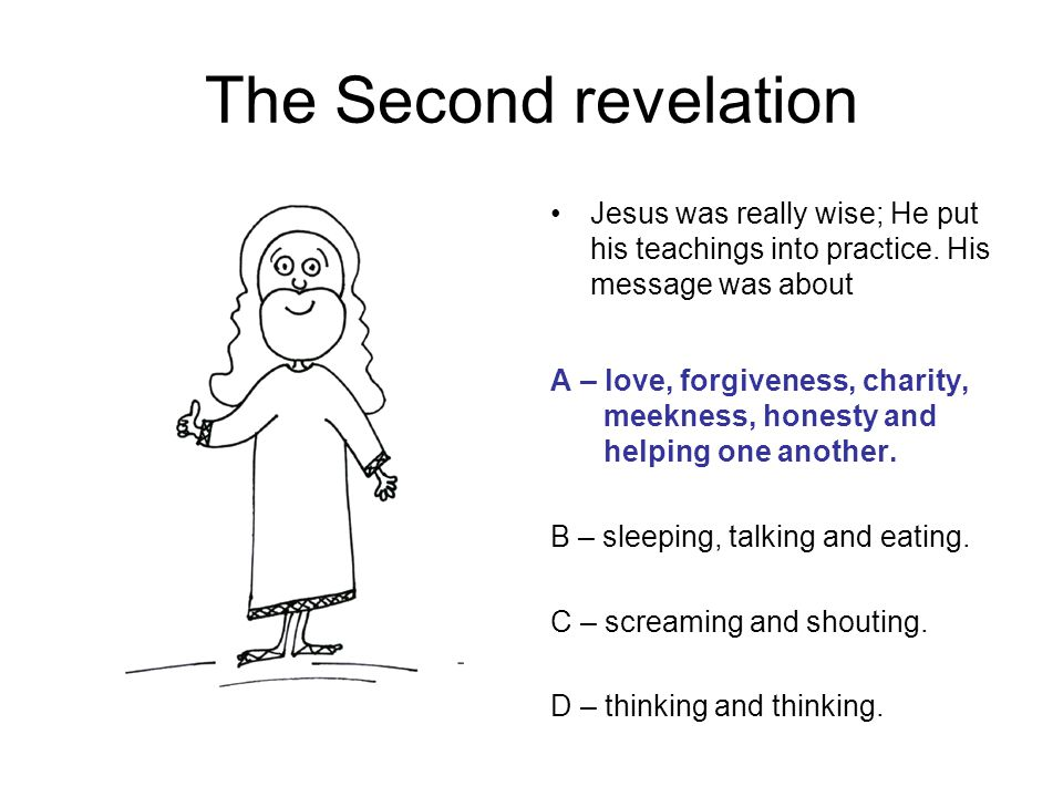 The Second revelation Jesus was really wise; He put his teachings into practice.