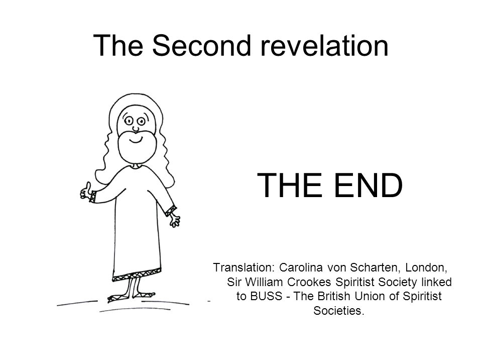 The Second revelation THE END Translation: Carolina von Scharten, London, Sir William Crookes Spiritist Society linked to BUSS - The British Union of Spiritist Societies.