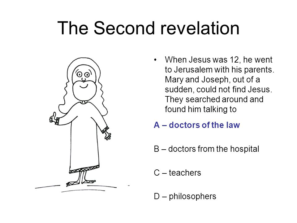 The Second revelation When Jesus was 12, he went to Jerusalem with his parents.