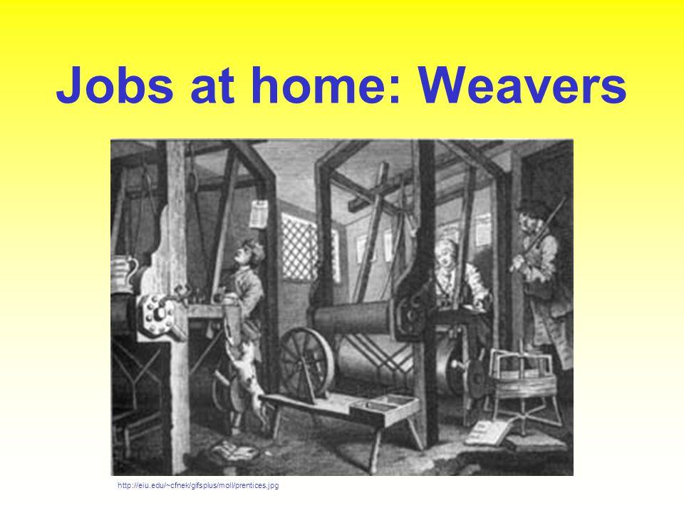 Jobs at home: Weavers http://eiu.edu/~cfnek/gifsplus/moll/prentices.jpg